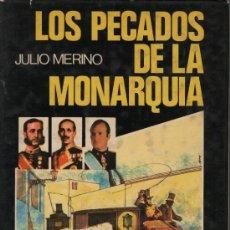 Libros de segunda mano: LOS PECADOS DE LA MONARQUÍA, DE JULIO MERINO. ED. G. DEL TORO, 1976. HISTORIA DE ESPAÑA. BORBONES. Lote 34563533