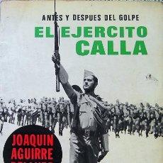 Libros de segunda mano: LIBRO, ANTES Y DESPUES DEL GOLPE EL EJERCITO CALLA- JOAQUIN AGUIRRE BELLVER-5º EDICION , 208 PAGIN. Lote 27062270
