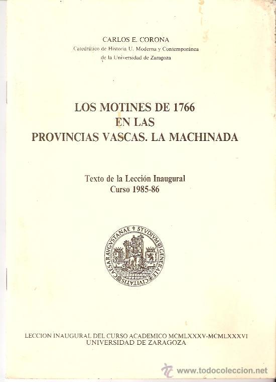 LOS MOTINES DE 1766 EN LAS PROVINCIAS VASCAS. LA MACHINADA. CARLOS E. CORONA.UNIVERSIDAD ZARAGOZA.85 (Libros de Segunda Mano - Historia Moderna)