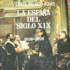 Libros de segunda mano: VICENTE PALACIO ATARD, LA ESPAÑA DEL SIGLO XIX, 1808-1898, MADRID, 1978. HE. Lote 145472770
