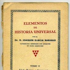Libros de segunda mano: LIBRO ELEMENTOS DE HISTORIA UNIVERSAL , TOMO II - JOAQUIN GARCIA NARANJO - 1938. Lote 28105773