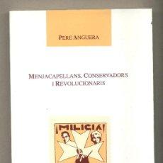 Libros de segunda mano: MENJACAPELLANS, CONSERVADORS I REVOLUCIONARIS. PERE ANGUERA. CENTRE LECTURA. REUS 1991. Lote 28541427