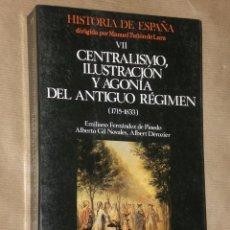 Libros de segunda mano: CENTRALISMO, ILUSTRACIÓN Y AGONÍA DEL ANTIGUO RÉGIMEN (1715 -1833). HISTORIA DE ESPAÑA.TOMO VII.. Lote 28636000