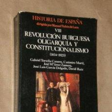 Libros de segunda mano: REVOLUCIÓN BURGUESA, OLIGARQUÍA Y CONSTITUCIONALISMO (1834- 1923). HISTORIA DE ESPAÑA.TOMO VIII.. Lote 28636032