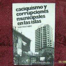 Libros de segunda mano: CACIQUISMO Y CORRUPCIONES MUNICIPALES EN LAS ISLAS.DEDICADO POR EL AUTOR.TODO UNA JOYA!!!.. Lote 28900996