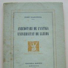 Libros de segunda mano: AÑO 1957 * LLEIDA * ANECDOTARI DE L ´ANTIGA UNIVERSITAT DE LLEIDA * JOSEP LLADONOSA. Lote 29903216