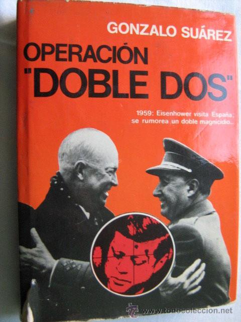 OPERACIÓN DOBLE DOS. SUÁREZ, GONZALO. 1974 (Libros de Segunda Mano - Historia Moderna)