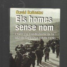 Libros de segunda mano: DAVID BALLESTER ELS HOMES SENSE NOM L'EXILI I LA CLANDESTINITAT DE LA UGT DE CATALUNYA (1939-1976). Lote 30618748