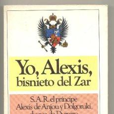 Libros de segunda mano: YO,ALEXIS,BISNIETO DEL ZAR -S.A.R. EL PRÍNCIPE ALEXIS DE ANJOU Y DOLGORUKI,DUQUE DE DURAZO-. Lote 34861463