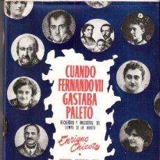 Libros de segunda mano: CUANDO FERNANDO VII GASTABA PALETÓ.ENRIQUE CHICOTE.INSTITUTO EDITORIAL REUS.1952.SIN DESBARBAR.RARO.. Lote 31351240