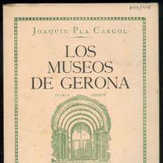 Libros de segunda mano: NUMULITE L0155 LOS MUSEOS DE GERONA GIRONA AUTOR JOAQUIM PLA CARGOL EDITORIAL: DALMAU CARLES PLA. Lote 31364161