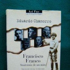Libros de segunda mano: FRANCISCO FRANCO-ANATOMIA DE UN MITO-FASCISMO-FRANQUISMO-DICTADURA-EDUARDO CHAMORRO-1998-1ª EDICION.. Lote 31483772
