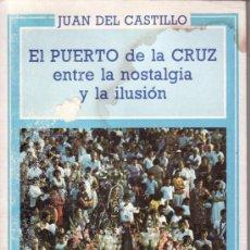Libros de segunda mano: EL PUERTO DE LA CRUZ ENTRE LA NOSTALGICA Y LA ILUSION. JUAN DEL CASTILLO. Lote 32430498