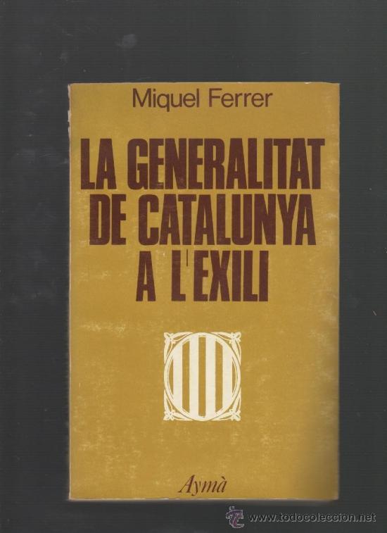 MIQUEL FERRER LA GENERALITAT DE CATALUNYA A L'EXILI EDITORIAL AYMA BARCELONA 1977 (Libros de Segunda Mano - Historia Moderna)