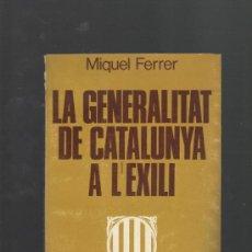 Libros de segunda mano: MIQUEL FERRER LA GENERALITAT DE CATALUNYA A L'EXILI EDITORIAL AYMA BARCELONA 1977. Lote 32627921