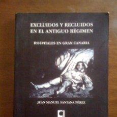 Libros de segunda mano: EXCLUIDOS Y RECLUIDOS EN EL ANTIGUO RÉGIMEN. HOSPITALES EN GRAN CANARIA. J. M. SANTANA PÈREZ. 2005. Lote 32884214