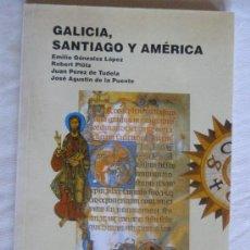 Libros de segunda mano: GALICIA, SANTIAGO Y AMÉRICA, DE EMILIO GONZÁLEZ LÓPEZ Y OTROS. XUNTA DE GALICIA, 1991. Lote 33004859