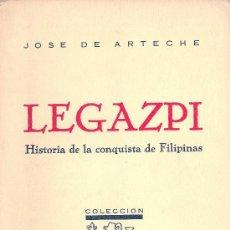 Libros de segunda mano: JOSÉ DE ARTECHE. LEGAZPI. HISTORIA DE LA CONQUISTA DE FILIPINAS. SAN SEBASTIÁN, 1972. FILIPINAS. Lote 33069387