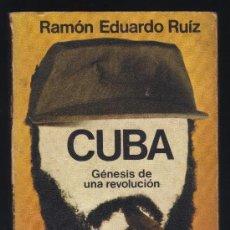 Libros de segunda mano: CUBA - GÉNESIS DE UNA REVOLUCIÓN - RAMÓN EDUARDO RUIZ - CORRECTO.. Lote 33279777
