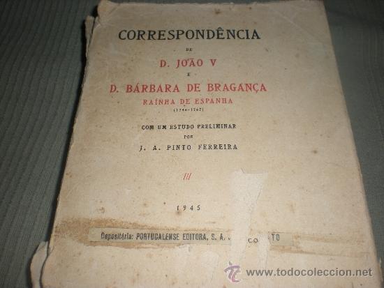 CORRESPONDENCIA DE D. JOAO V E D. BARBARA DE BRAGANZA RAINHA DE ESPANHA (Libros de Segunda Mano - Historia Moderna)