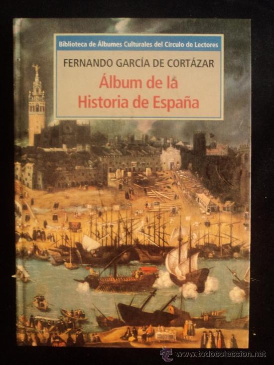ALBUM DE LA HISTORIA DE ESPAÑA. GARCIA DE CORTAZAR. CIRCULO DE LECTORES. 1995 160 PAG (Libros de Segunda Mano - Historia Moderna)