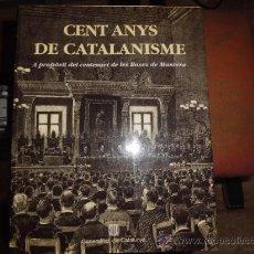 Libros de segunda mano: LIBRO CENT ANYS DE CATALANISME PUBLICADO PARA LA GENERALITAT 1993 . Lote 33723545