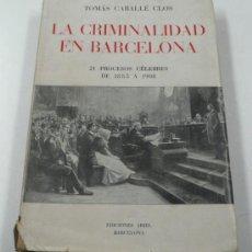 Libros de segunda mano: LA CRIMINALIDAD EN BARCELONA, 21 PROCESOS, 1885-1908. TOMÁS CABALLÉ. ED ARIEL. 1945. Lote 34524788