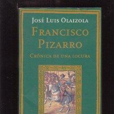 Libros de segunda mano: FRANCISCO PIZARRO, CRONICA DE UNA LOCURA / AUTOR: JOSE LUIS OLAIZOLA. Lote 34450728