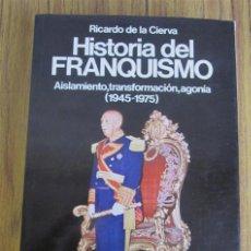 Libros de segunda mano: HISTORIA DEL FRANQUISMO .. AISLAMIENTO, TRANSFORMACIÓN, AGONÍA 1945 – 1975. Lote 35001024