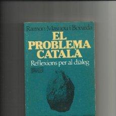 Libros de segunda mano: EL PROBLEMA CATALÁ -RAMÓN MASNOU I BOIXEDA. Lote 35400590