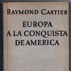 Libros de segunda mano: EUROPA A LA CONQUISTA DE AMÉRICA - RAYMOND CARTIER. Lote 35619504