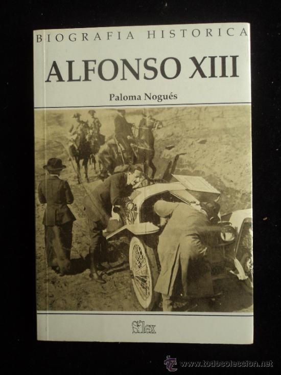 ALFONSO XIII. PALOMA NOGUES. ED. SILEX. 1995 192 PAG (Libros de Segunda Mano - Historia Moderna)