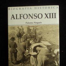 Libros de segunda mano: ALFONSO XIII. PALOMA NOGUES. ED. SILEX. 1995 192 PAG. Lote 35731228