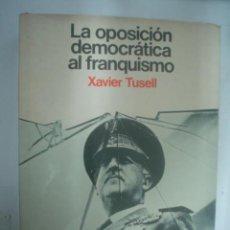 Libros de segunda mano: XAVIER TUSELL: LA OPOSICIÓN DEMOCRÁTICA AL FRANQUISMO. Lote 35807584