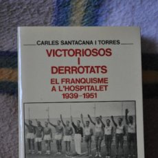 Libros de segunda mano: VICTORIOSOS I DERROTATS. EL FRANQUISME A L'HOSPITALET. 1939-1951. CARLES SANTACANA. Lote 35952564