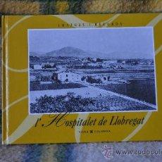 Libros de segunda mano: L'HOSPITALET DE LLOBREGAT IMATGES I RECORDS - FOTOGRAFIES ANTIGUES.. Lote 35953574