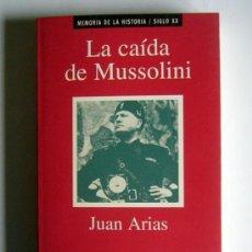 Libros de segunda mano: LA CAIDA DE MUSOLINI - JUAN ARIAS. Lote 35957067