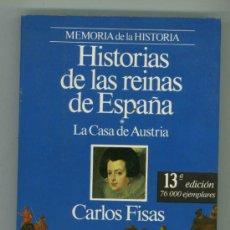 Libros de segunda mano: HISTORIAS DE LAS REINAS DE ESPAÑA - CARLOS FISAS.. Lote 36090066