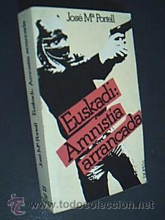 EUSKADI: AMNISTÍA ARRANCADA. PORTELL, JOSÉ Mª. DOPESA, 2ª ED. ILUSTRADA CON FOTOS, 1977 (Libros de Segunda Mano - Historia Moderna)