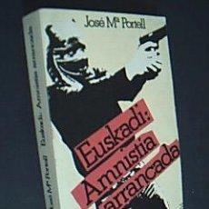 Libros de segunda mano: EUSKADI: AMNISTÍA ARRANCADA. PORTELL, JOSÉ Mª. DOPESA, 2ª ED. ILUSTRADA CON FOTOS, 1977. Lote 36295026