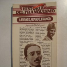 Libros de segunda mano: AMANDO DE MIGUEL - HISTORIA SECRETA DEL FRANQUISMO: FRANCO, FRANCO, FRANCO (ED. 99, 1976).. Lote 36383718