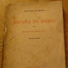 Libros de segunda mano: ESPAÑA EN INDIAS CONSTANTINO BAYLE EDITORA NACIONAL AÑO 1942. Lote 36386707