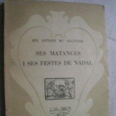 Libros de segunda mano: SES MATANCES I SES FESTES DE NADAL. ALCOVER, ANTONI Mª. 1957. Lote 36952545