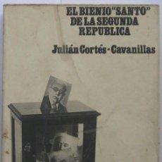 Libros de segunda mano: EL BIENIO SANTO DE LA SEGUNDA REPÚBLICA. JULIÁN CORTÉS CAVANILLAS 1973. Lote 37485033