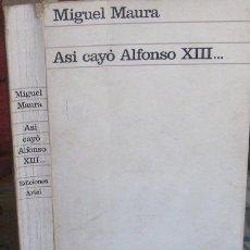 Libros de segunda mano: ASÍ CAYÓ ALFONSO XIII... MIGUEL MAURA 1966. Lote 37508006