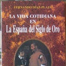 Libros de segunda mano: LA VIDA COTIDIANA EN LA ESPAÑA DEL SIGLO DE ORO. FERNANDO DÍAZ-PLAJA 1994. Lote 37514777