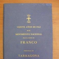 Libros de segunda mano: VEINTE AÑOS DE PAZ EN EL MOVIMIENTO NACIONAL BAJO EL MANDO DE FRANCO. PROVINCIA DE TARRAGONA.. Lote 37852918