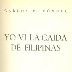 Libros de segunda mano: CARLOS P. RÓMULO. YO VI LA CAÍDA DE FILIPINAS. MADRID, 1945. FILIPINAS.. Lote 17158036
