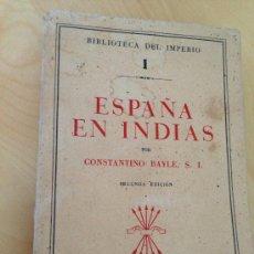 Libros de segunda mano: 1939.- ESPAÑA EN LAS INDIAS POR CONSTANTINO BAYLE. 2ª EDICIÓN.. Lote 38033806