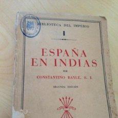 Libros de segunda mano: 1939.- ESPAÑA EN LAS INDIAS POR CONSTANTINO BAYLE. 2ª EDICIÓN. . Lote 38033814